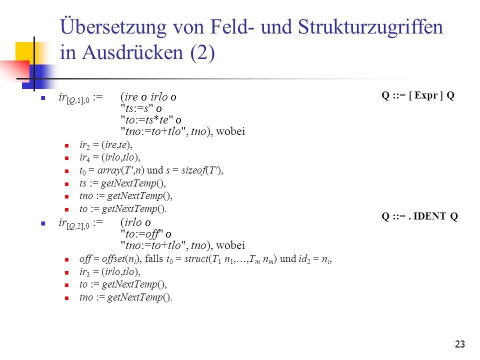 23 Übersetzung von Feld- und Strukturzugriffen in Ausdrücken (2) ir [Q,1],0 :=(ire irlo