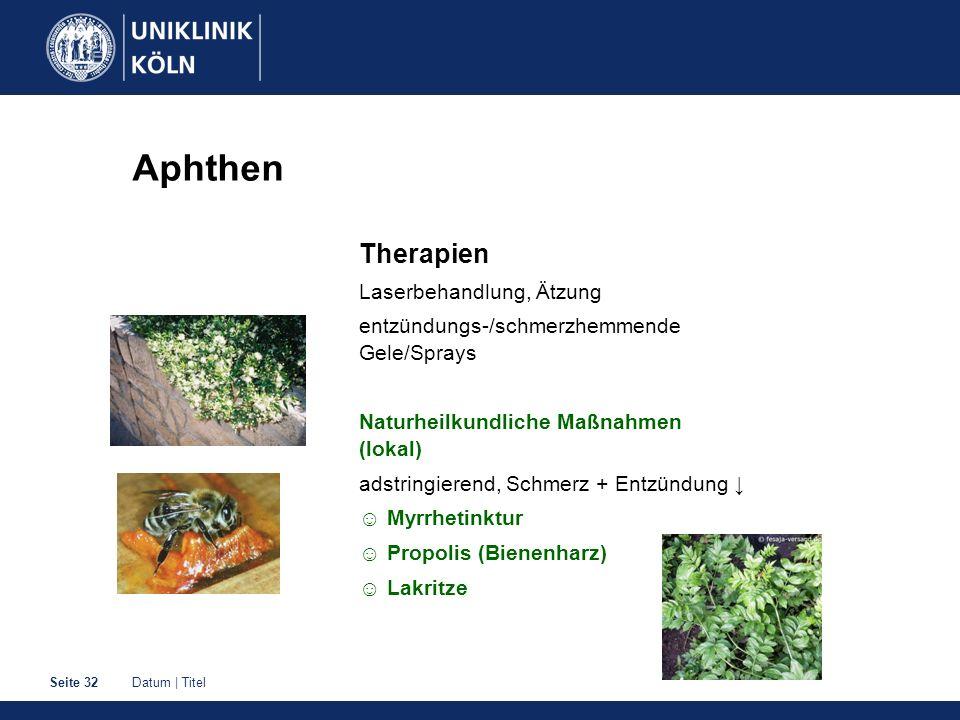 Datum | TitelSeite 32 Aphthen Therapien Laserbehandlung, Ätzung entzündungs-/schmerzhemmende Gele/Sprays Naturheilkundliche Maßnahmen (lokal) adstring