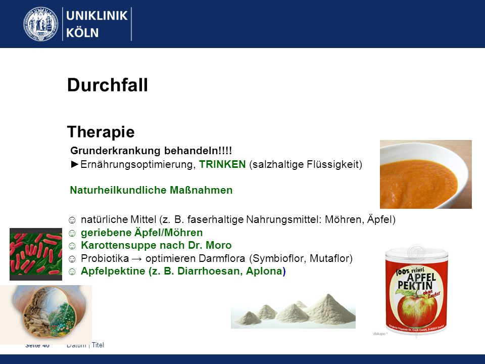 Datum | TitelSeite 40 Durchfall Therapie Grunderkrankung behandeln!!!! Ernährungsoptimierung, TRINKEN (salzhaltige Flüssigkeit) Naturheilkundliche Maß