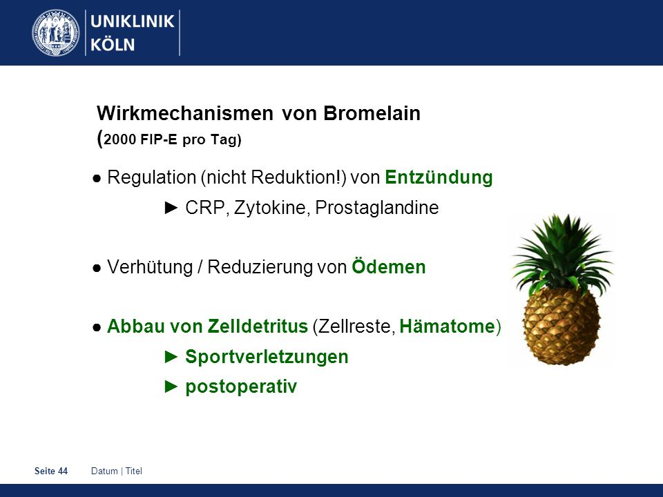 Datum | TitelSeite 44 Wirkmechanismen von Bromelain ( 2000 FIP-E pro Tag) Regulation (nicht Reduktion!) von Entzündung CRP, Zytokine, Prostaglandine V