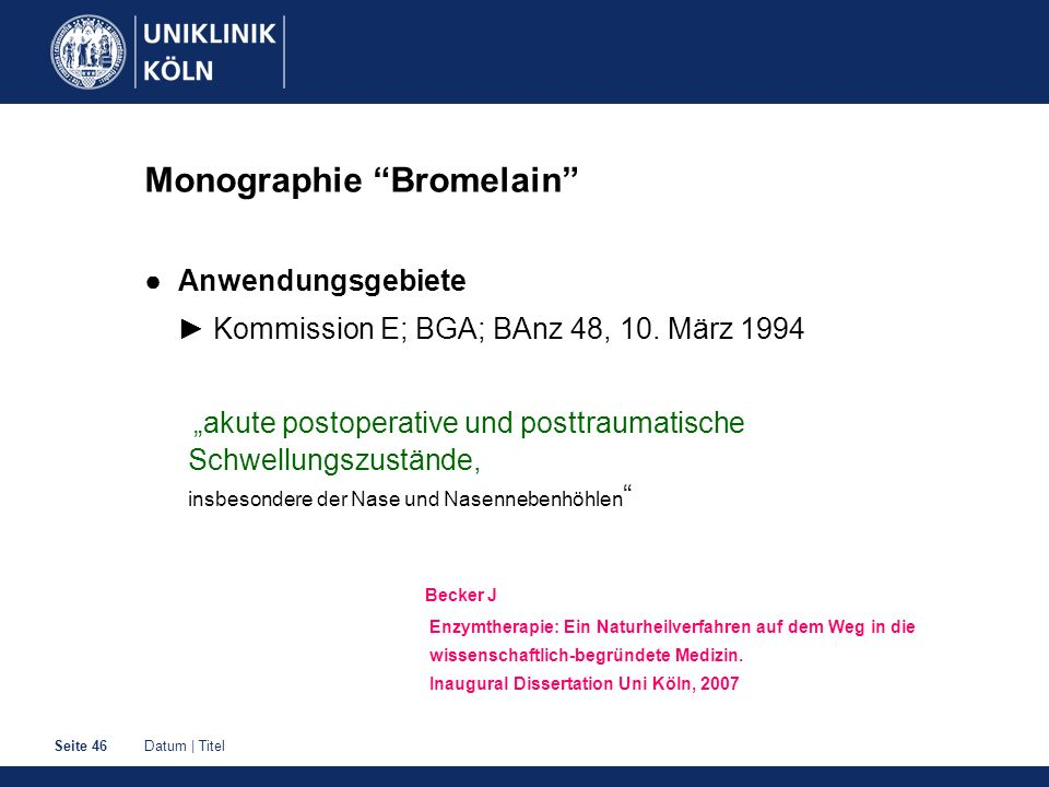 Datum | TitelSeite 46 Monographie Bromelain Anwendungsgebiete Kommission E; BGA; BAnz 48, 10. März 1994 akute postoperative und posttraumatische Schwe