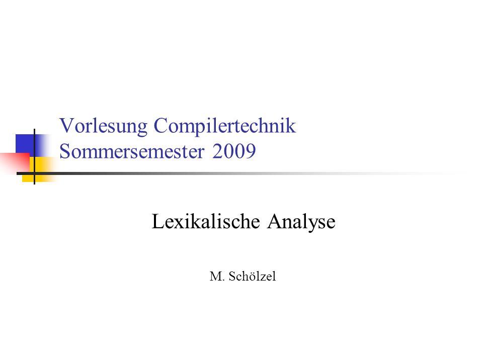 Vorlesung Compilertechnik Sommersemester 2009 Lexikalische Analyse M. Schölzel