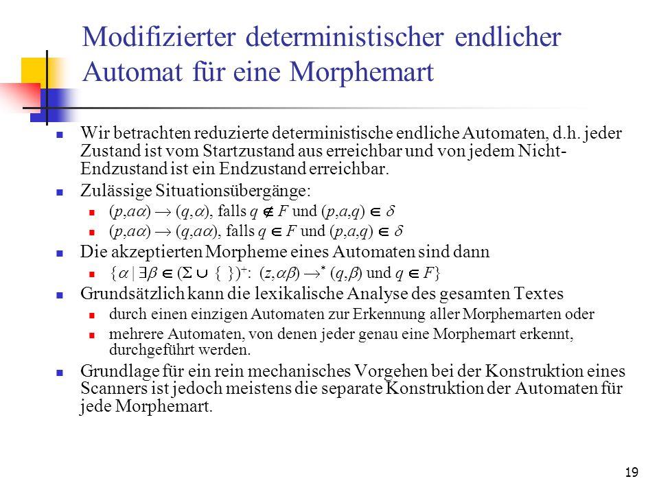 19 Modifizierter deterministischer endlicher Automat für eine Morphemart Wir betrachten reduzierte deterministische endliche Automaten, d.h.