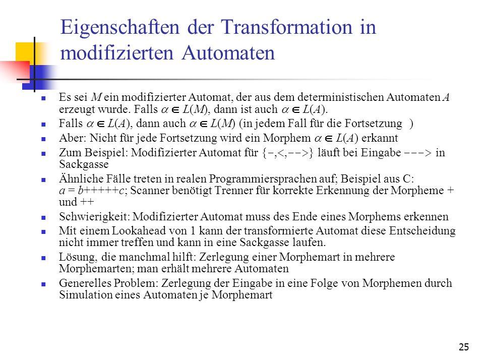 25 Eigenschaften der Transformation in modifizierten Automaten Es sei M ein modifizierter Automat, der aus dem deterministischen Automaten A erzeugt wurde.