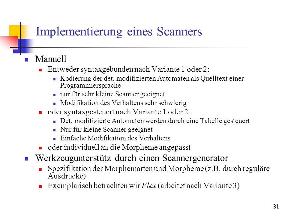 31 Implementierung eines Scanners Manuell Entweder syntaxgebunden nach Variante 1 oder 2: Kodierung der det.