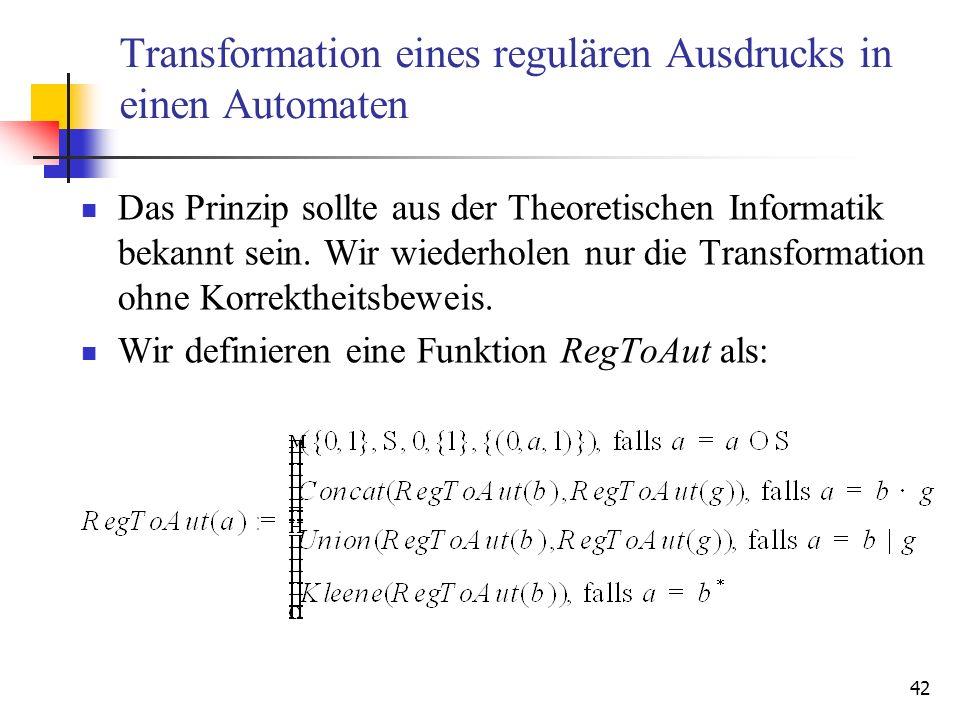 42 Transformation eines regulären Ausdrucks in einen Automaten Das Prinzip sollte aus der Theoretischen Informatik bekannt sein.
