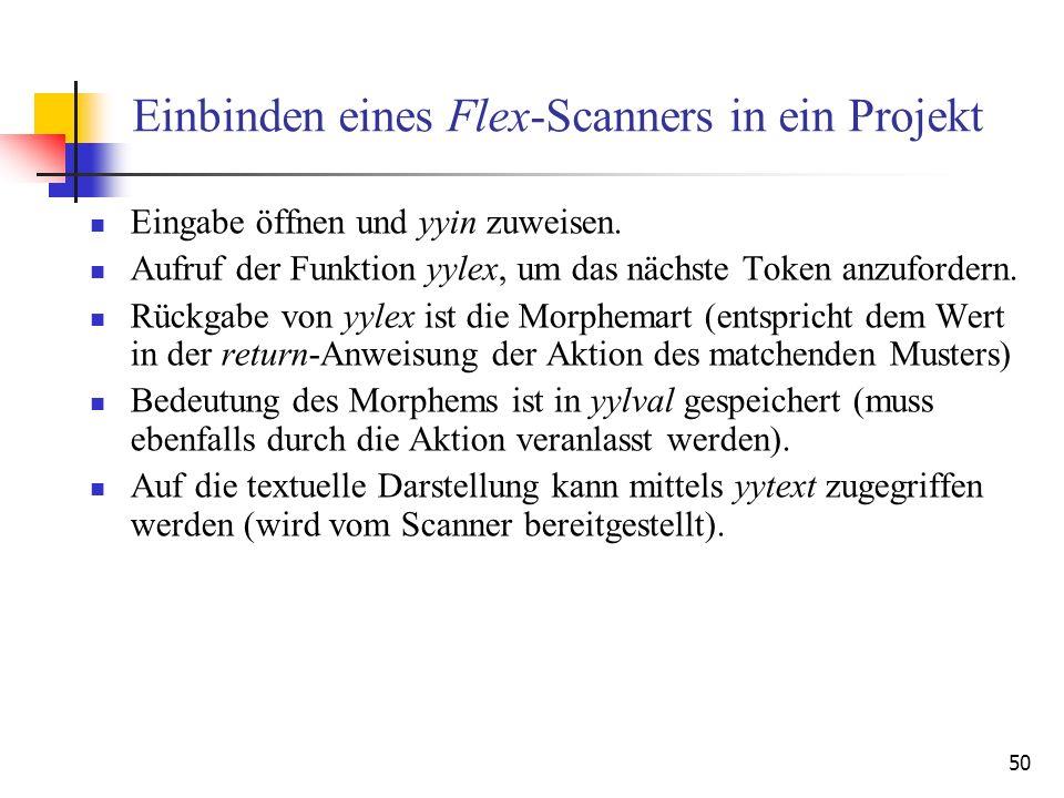 50 Einbinden eines Flex-Scanners in ein Projekt Eingabe öffnen und yyin zuweisen.