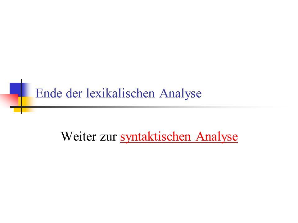 Ende der lexikalischen Analyse Weiter zur syntaktischen Analysesyntaktischen Analyse