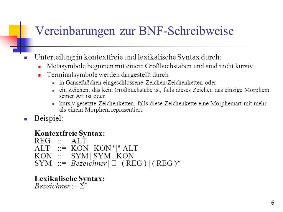 6 Vereinbarungen zur BNF-Schreibweise Unterteilung in kontextfreie und lexikalische Syntax durch: Metasymbole beginnen mit einem Großbuchstaben und sind nicht kursiv.