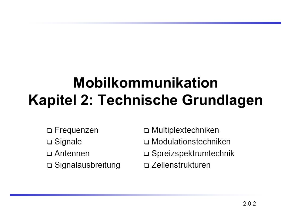 Mobilkommunikation Kapitel 2: Technische Grundlagen Frequenzen Signale Antennen Signalausbreitung 2.0.2 Multiplextechniken Modulationstechniken Spreiz