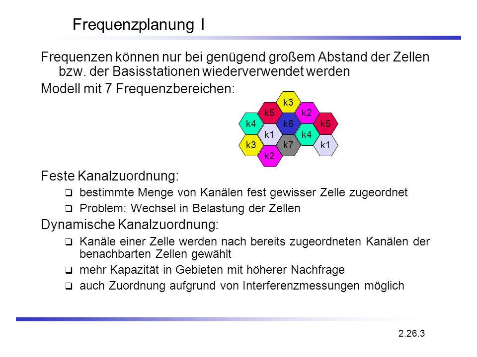 Frequenzplanung I Frequenzen können nur bei genügend großem Abstand der Zellen bzw. der Basisstationen wiederverwendet werden Modell mit 7 Frequenzber