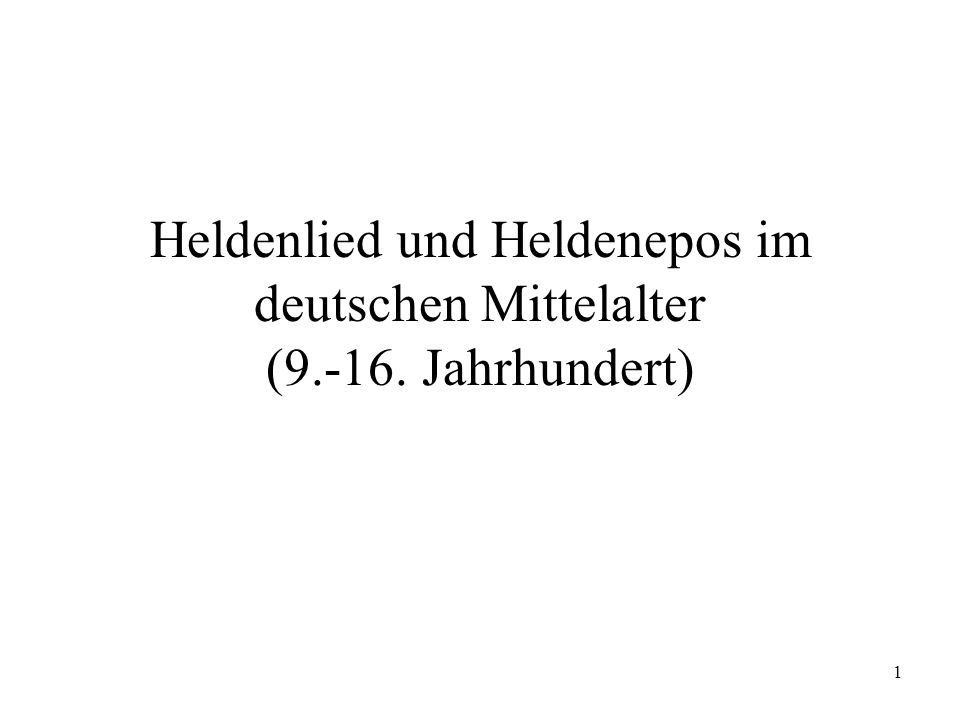 1 Heldenlied und Heldenepos im deutschen Mittelalter (9.-16. Jahrhundert)