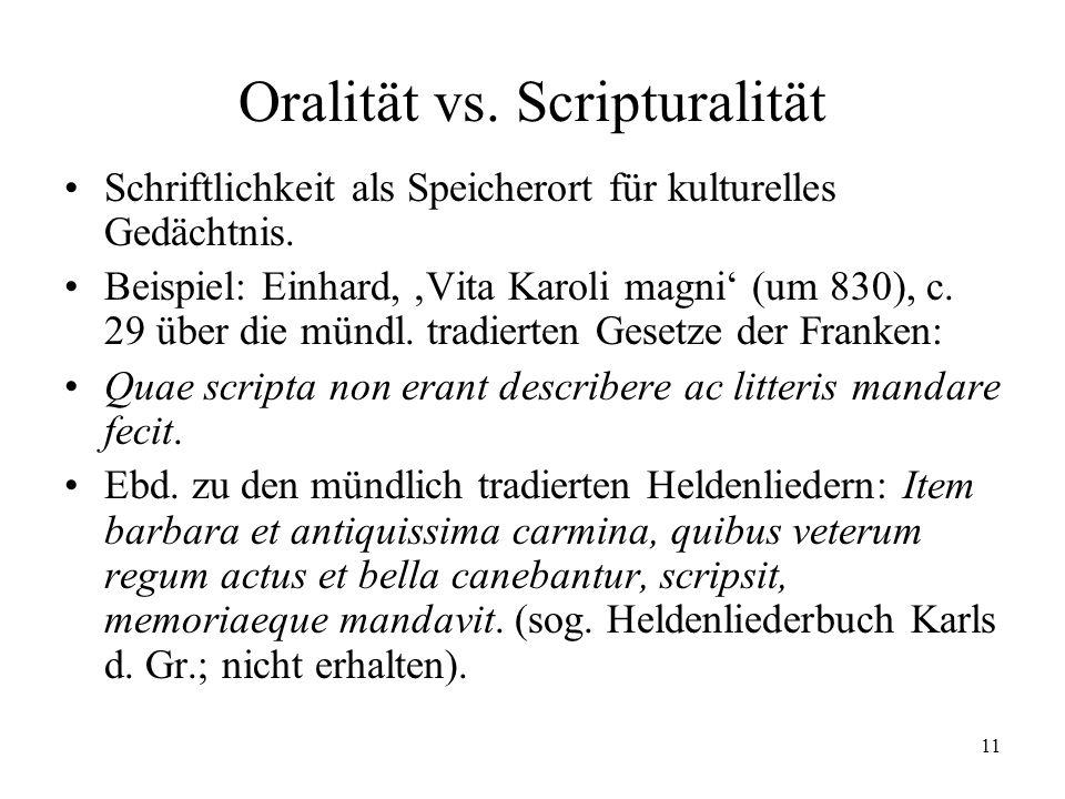 11 Oralität vs. Scripturalität Schriftlichkeit als Speicherort für kulturelles Gedächtnis. Beispiel: Einhard, Vita Karoli magni (um 830), c. 29 über d