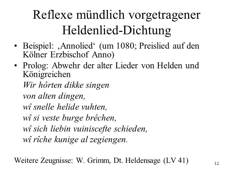 12 Reflexe mündlich vorgetragener Heldenlied-Dichtung Beispiel: Annolied (um 1080; Preislied auf den Kölner Erzbischof Anno) Prolog: Abwehr der alter