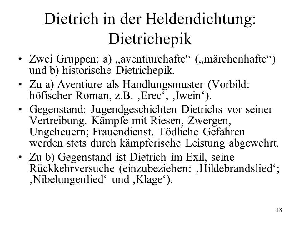 18 Dietrich in der Heldendichtung: Dietrichepik Zwei Gruppen: a) aventiurehafte (märchenhafte) und b) historische Dietrichepik. Zu a) Aventiure als Ha