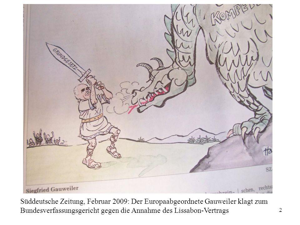 2 Süddeutsche Zeitung, Februar 2009: Der Europaabgeordnete Gauweiler klagt zum Bundesverfassungsgericht gegen die Annahme des Lissabon-Vertrags