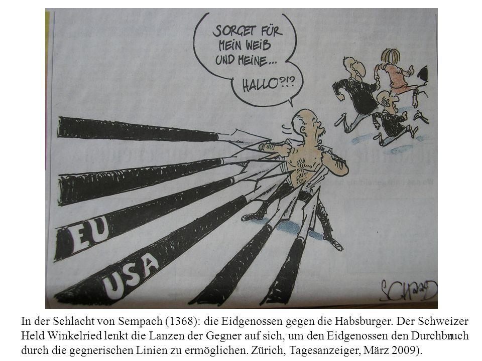 4 In der Schlacht von Sempach (1368): die Eidgenossen gegen die Habsburger. Der Schweizer Held Winkelried lenkt die Lanzen der Gegner auf sich, um den