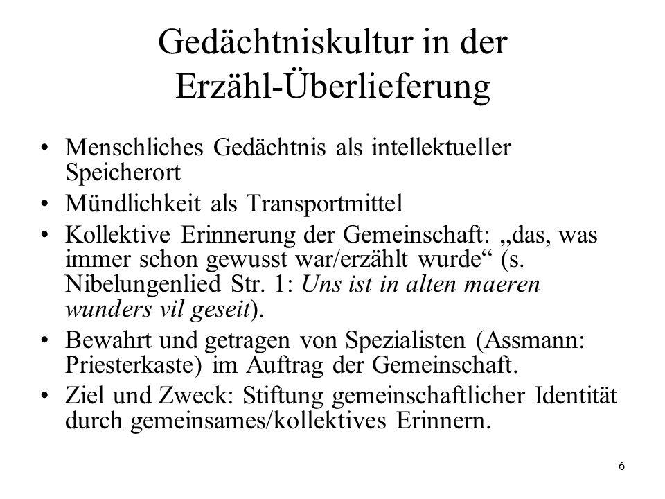 6 Gedächtniskultur in der Erzähl-Überlieferung Menschliches Gedächtnis als intellektueller Speicherort Mündlichkeit als Transportmittel Kollektive Eri