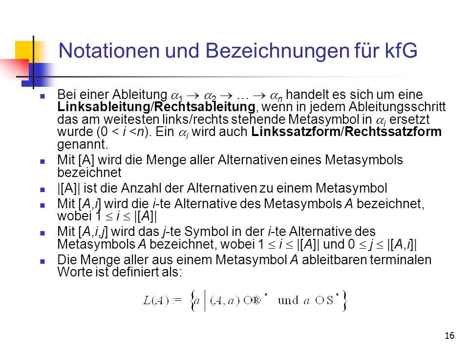 16 Notationen und Bezeichnungen für kfG Bei einer Ableitung 1 2 … n handelt es sich um eine Linksableitung/Rechtsableitung, wenn in jedem Ableitungssc