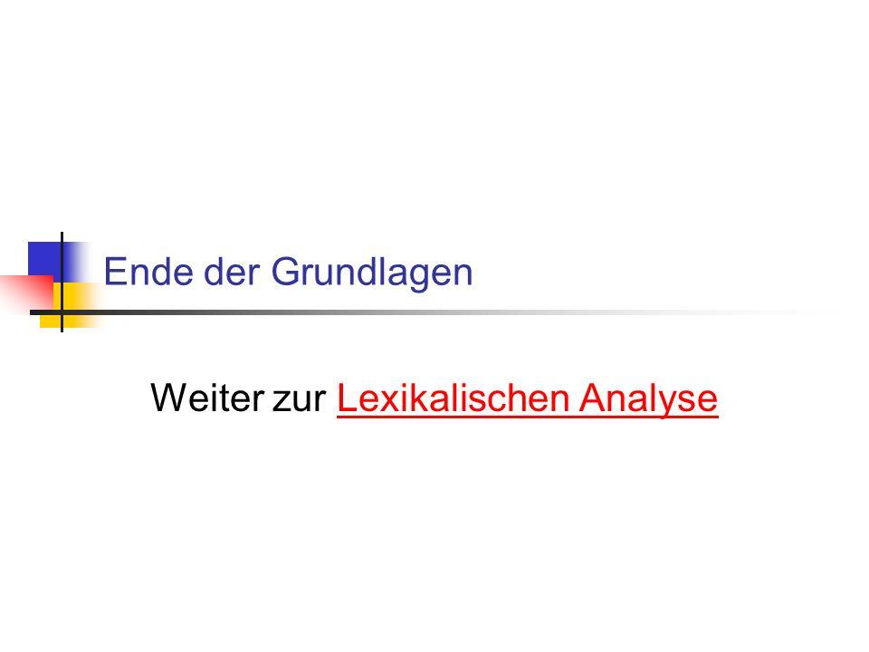 Ende der Grundlagen Weiter zur Lexikalischen AnalyseLexikalischen Analyse