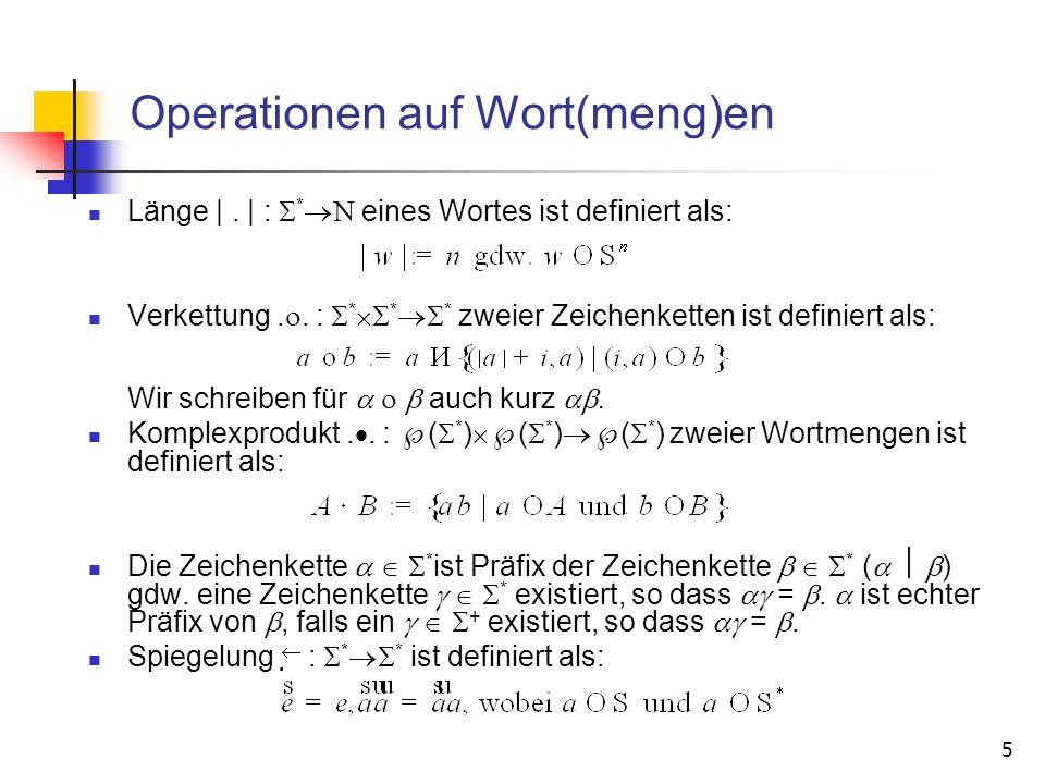 5 Operationen auf Wort(meng)en Länge |. | : * eines Wortes ist definiert als: Verkettung.. : * * * zweier Zeichenketten ist definiert als: Wir schreib