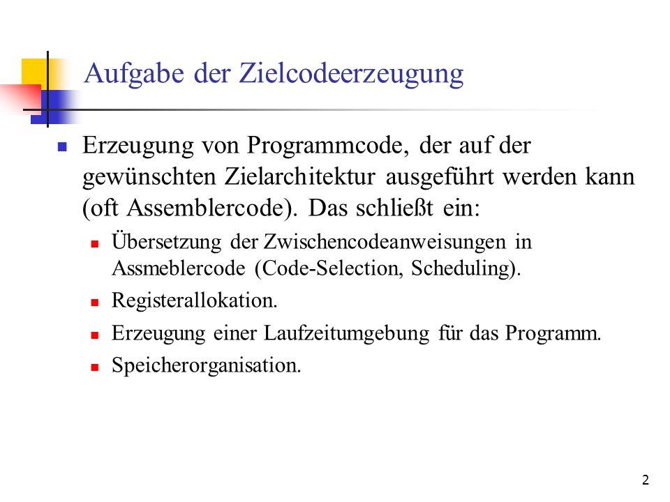 13 Übersetzung binärer/unärer Anweisungen Eingabe: 3-Adress-Code-Anweisung x := y z Ausgabe: Zielcode Algorithmus: l := getVarInReg(y); lockReg(l); r := getVarInReg(z); lockReg(r); if isTemp(y) then Delete(y,l); if isTemp(z) then Delete(z,r); t := getFreeReg(x); unlock(l); unlock(r); asmmnem := Assembleropertion für outCode( asmmnem l,r,t ); setRegDeskr(t,x) Eingabe: 3-Adress-Code-Anweisung x := y Ausgabe: Zielcode Algorithmus: r := getVarInReg(y); lookReg(r); if isTemp(y) then Delete(y,r); t := getFreeReg(); unlook(r); asmmnem := Assembleropertion für outCode( asmmnem r,t ); setRegDeskr(t,x)