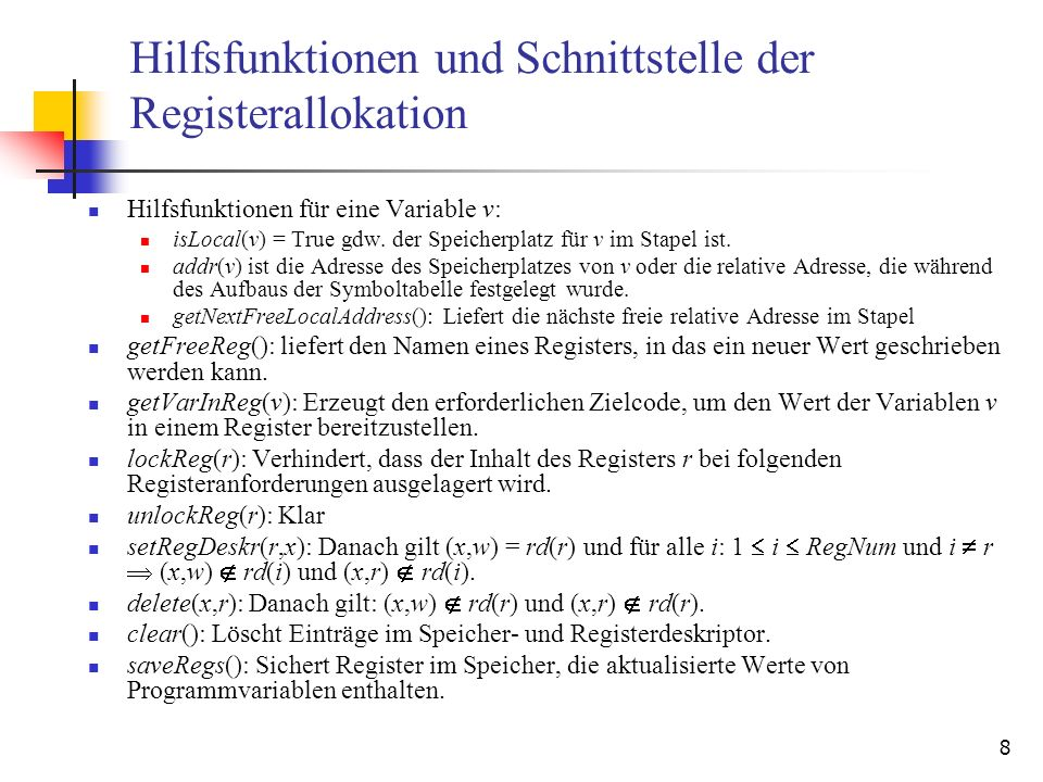 8 Hilfsfunktionen und Schnittstelle der Registerallokation Hilfsfunktionen für eine Variable v: isLocal(v) = True gdw.