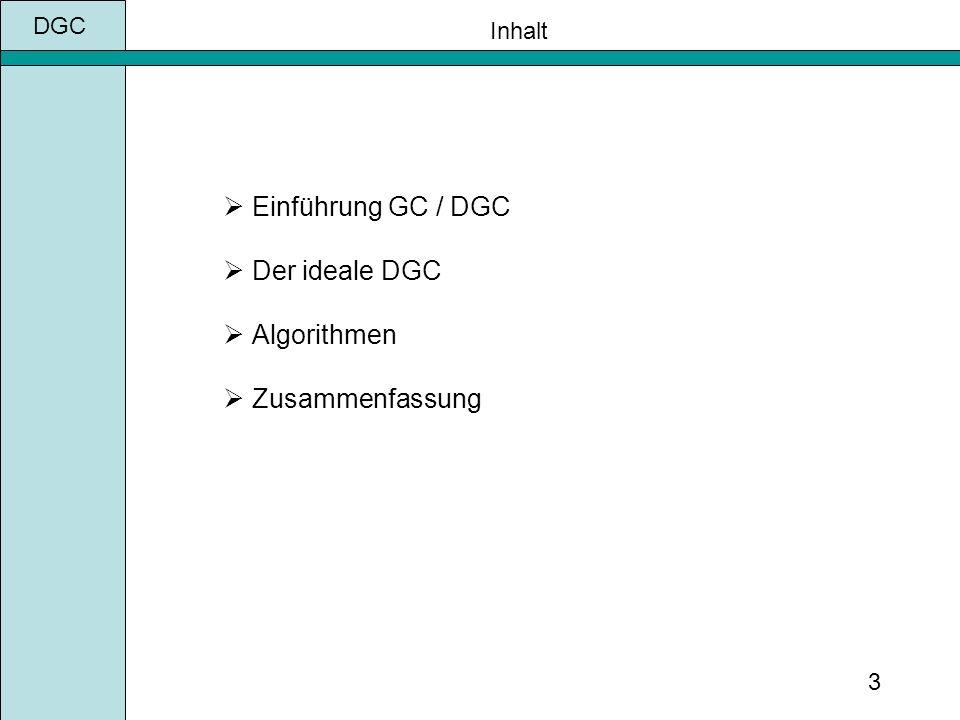 DGC 3 Inhalt Einführung GC / DGC Der ideale DGC Algorithmen Zusammenfassung