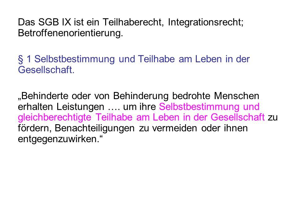Das SGB IX ist ein Teilhaberecht, Integrationsrecht; Betroffenenorientierung. § 1 Selbstbestimmung und Teilhabe am Leben in der Gesellschaft. Behinder