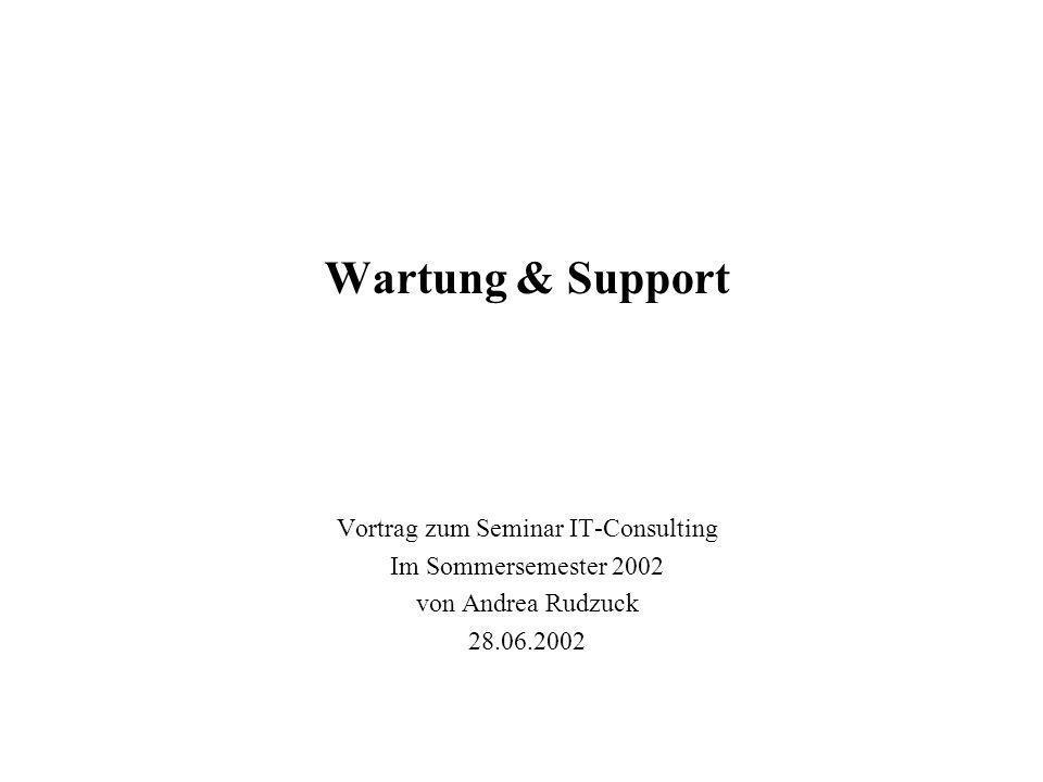 Wartung & Support Vortrag zum Seminar IT-Consulting Im Sommersemester 2002 von Andrea Rudzuck 28.06.2002