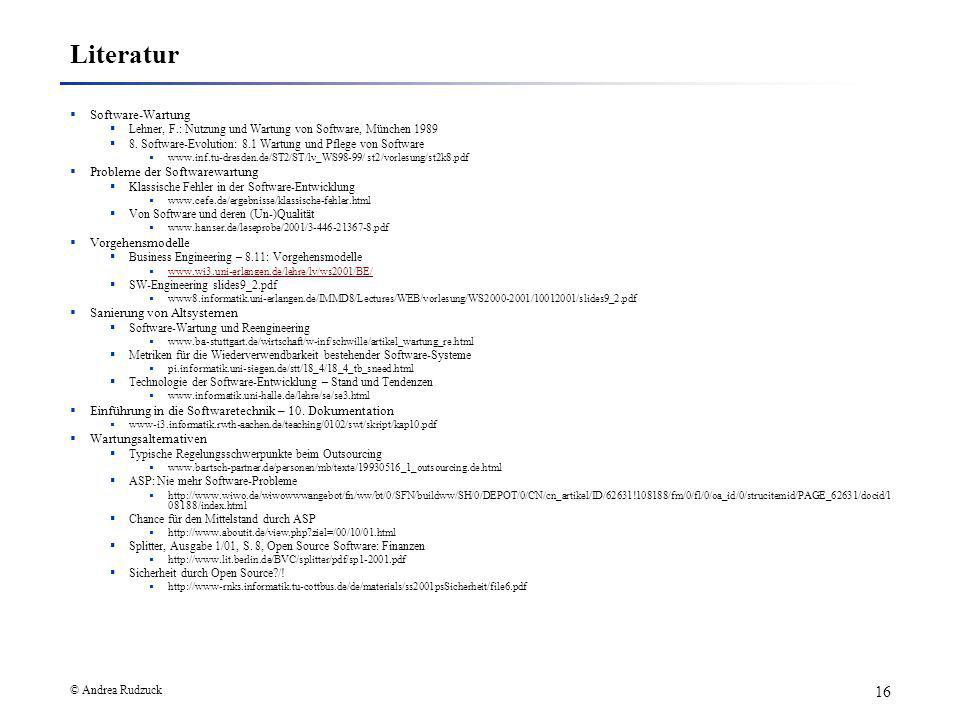 © Andrea Rudzuck 16 Literatur Software-Wartung Lehner, F.: Nutzung und Wartung von Software, München 1989 8. Software-Evolution: 8.1 Wartung und Pfleg