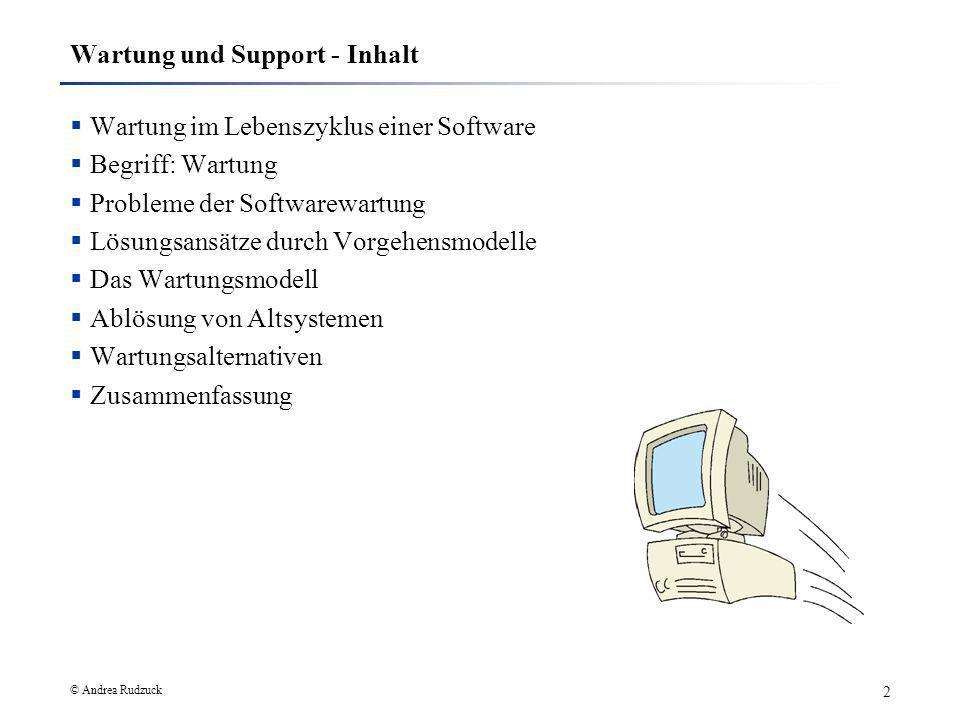 © Andrea Rudzuck 2 Wartung und Support - Inhalt Wartung im Lebenszyklus einer Software Begriff: Wartung Probleme der Softwarewartung Lösungsansätze du