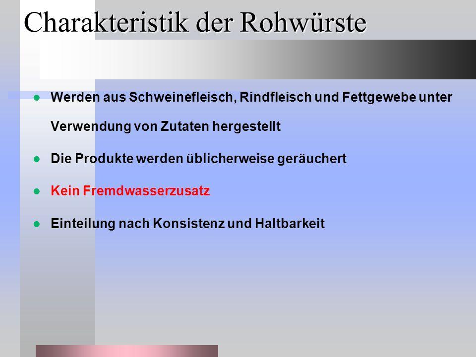 Charakteristik der Rohwürste Werden aus Schweinefleisch, Rindfleisch und Fettgewebe unter Verwendung von Zutaten hergestellt Die Produkte werden üblic