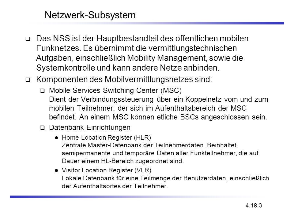 Netzwerk-Subsystem Das NSS ist der Hauptbestandteil des öffentlichen mobilen Funknetzes. Es übernimmt die vermittlungstechnischen Aufgaben, einschließ