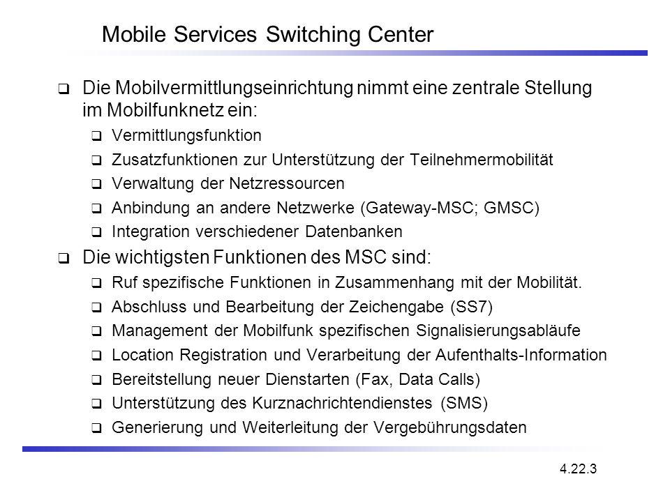 Mobile Services Switching Center Die Mobilvermittlungseinrichtung nimmt eine zentrale Stellung im Mobilfunknetz ein: Vermittlungsfunktion Zusatzfunkti