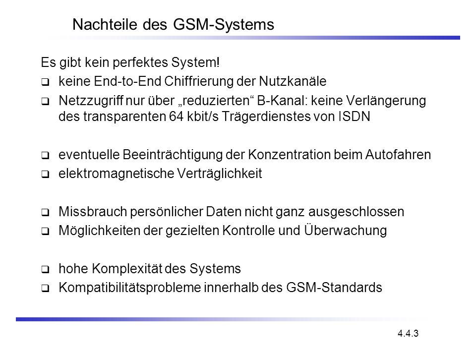 Nachteile des GSM-Systems Es gibt kein perfektes System! keine End-to-End Chiffrierung der Nutzkanäle Netzzugriff nur über reduzierten B-Kanal: keine