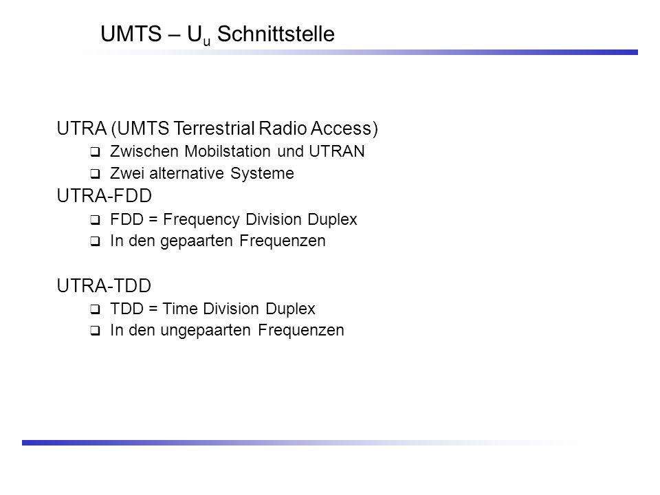 UMTS – U u Schnittstelle UTRA (UMTS Terrestrial Radio Access) Zwischen Mobilstation und UTRAN Zwei alternative Systeme UTRA-FDD FDD = Frequency Divisi