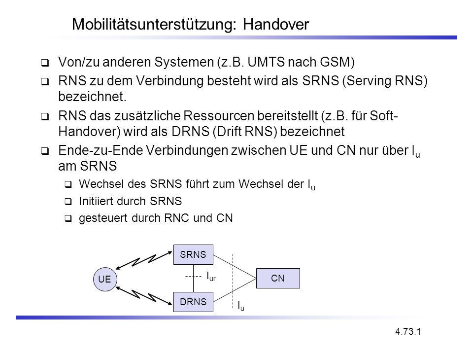 Mobilitätsunterstützung: Handover Von/zu anderen Systemen (z.B. UMTS nach GSM) RNS zu dem Verbindung besteht wird als SRNS (Serving RNS) bezeichnet. R