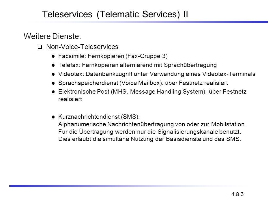 Teleservices (Telematic Services) II Weitere Dienste: Non-Voice-Teleservices Facsimile: Fernkopieren (Fax-Gruppe 3) Telefax: Fernkopieren alternierend