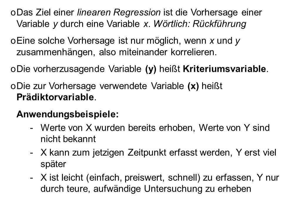 oDas Ziel einer linearen Regression ist die Vorhersage einer Variable y durch eine Variable x. Wörtlich: Rückführung oEine solche Vorhersage ist nur m
