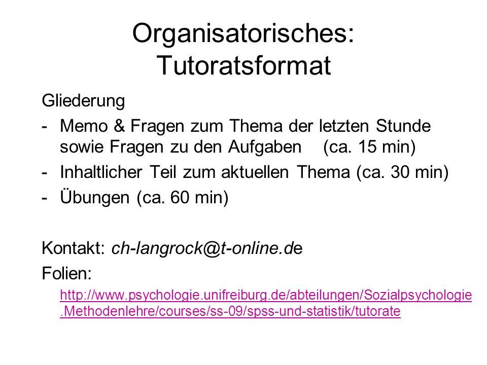 Organisatorisches: Tutoratsformat Gliederung -Memo & Fragen zum Thema der letzten Stunde sowie Fragen zu den Aufgaben (ca. 15 min) -Inhaltlicher Teil