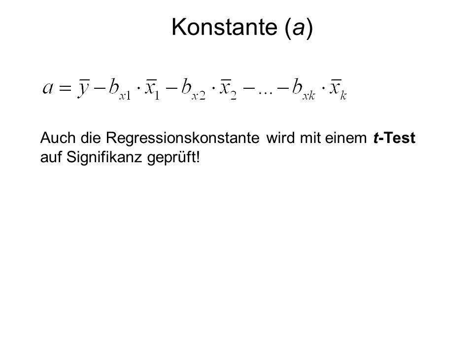 Konstante (a) Auch die Regressionskonstante wird mit einem t-Test auf Signifikanz geprüft!
