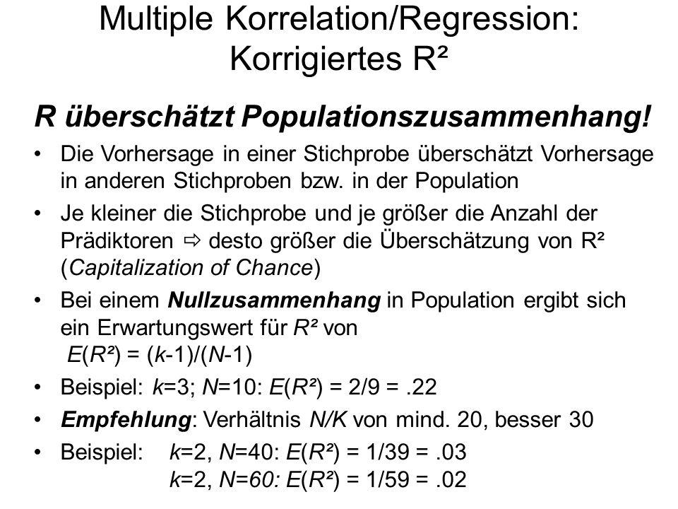 Multiple Korrelation/Regression: Korrigiertes R² R überschätzt Populationszusammenhang! Die Vorhersage in einer Stichprobe überschätzt Vorhersage in a