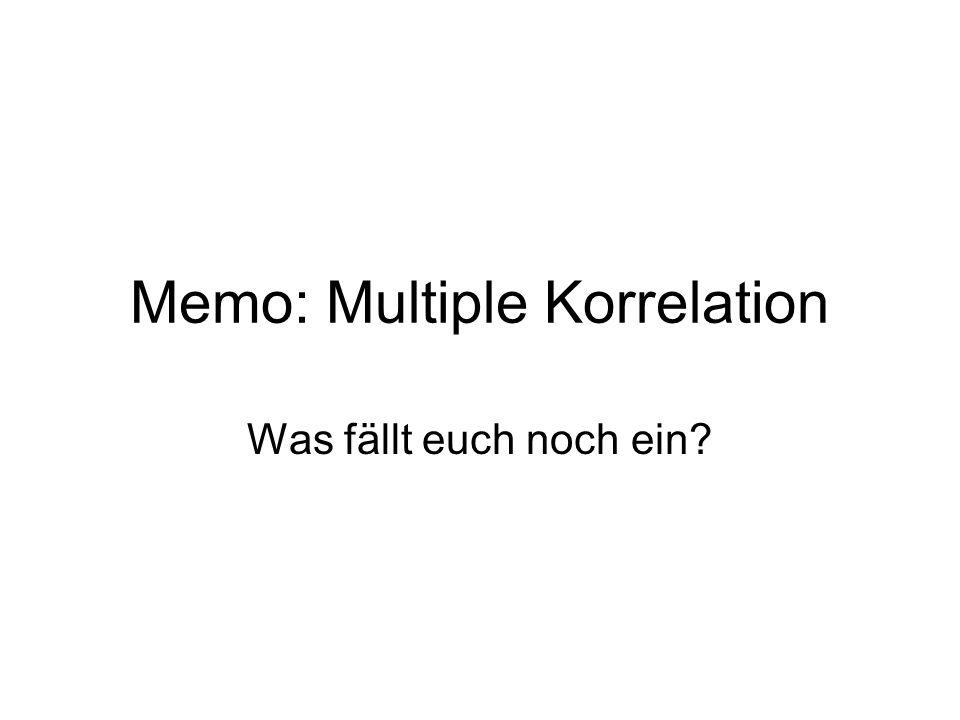 Memo: Multiple Korrelation Was fällt euch noch ein?