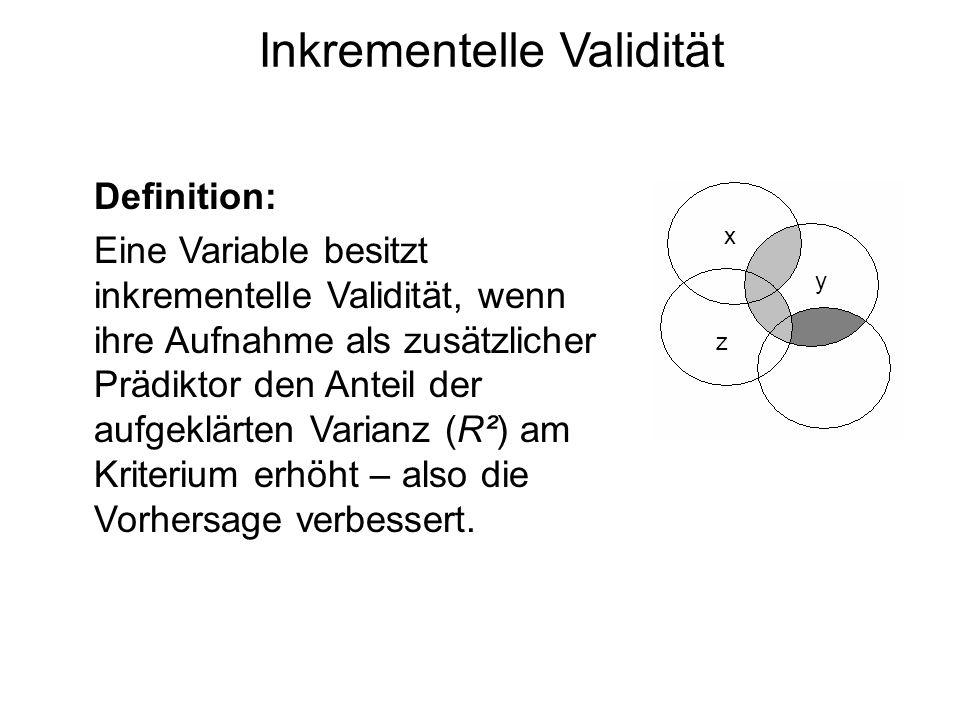 Inkrementelle Validität Definition: Eine Variable besitzt inkrementelle Validität, wenn ihre Aufnahme als zusätzlicher Prädiktor den Anteil der aufgek
