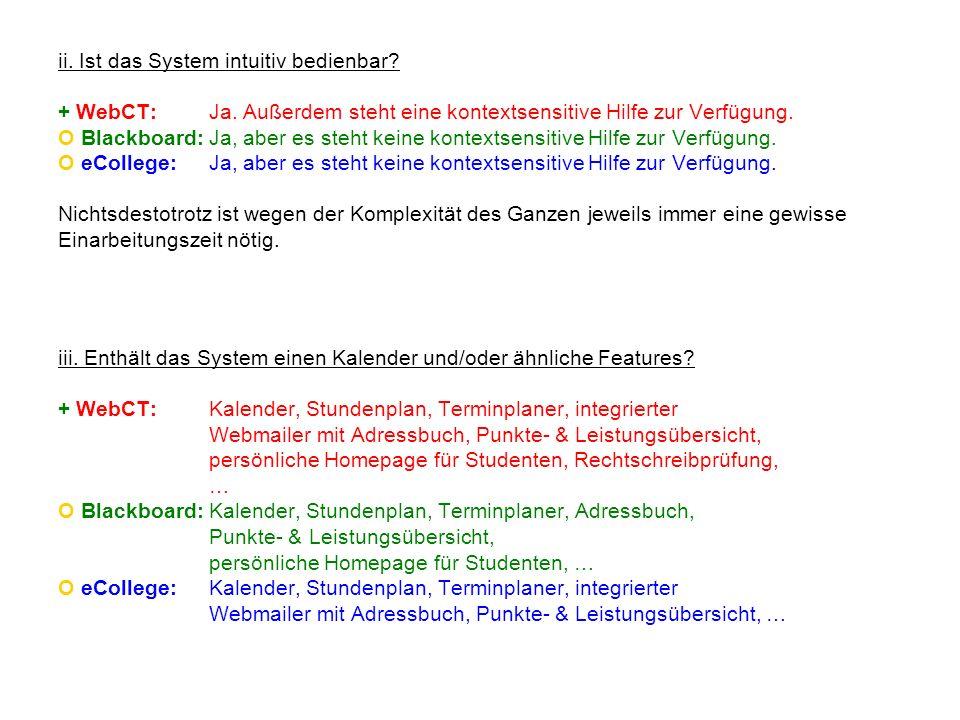 ii. Ist das System intuitiv bedienbar? + WebCT:Ja. Außerdem steht eine kontextsensitive Hilfe zur Verfügung. O Blackboard:Ja, aber es steht keine kont