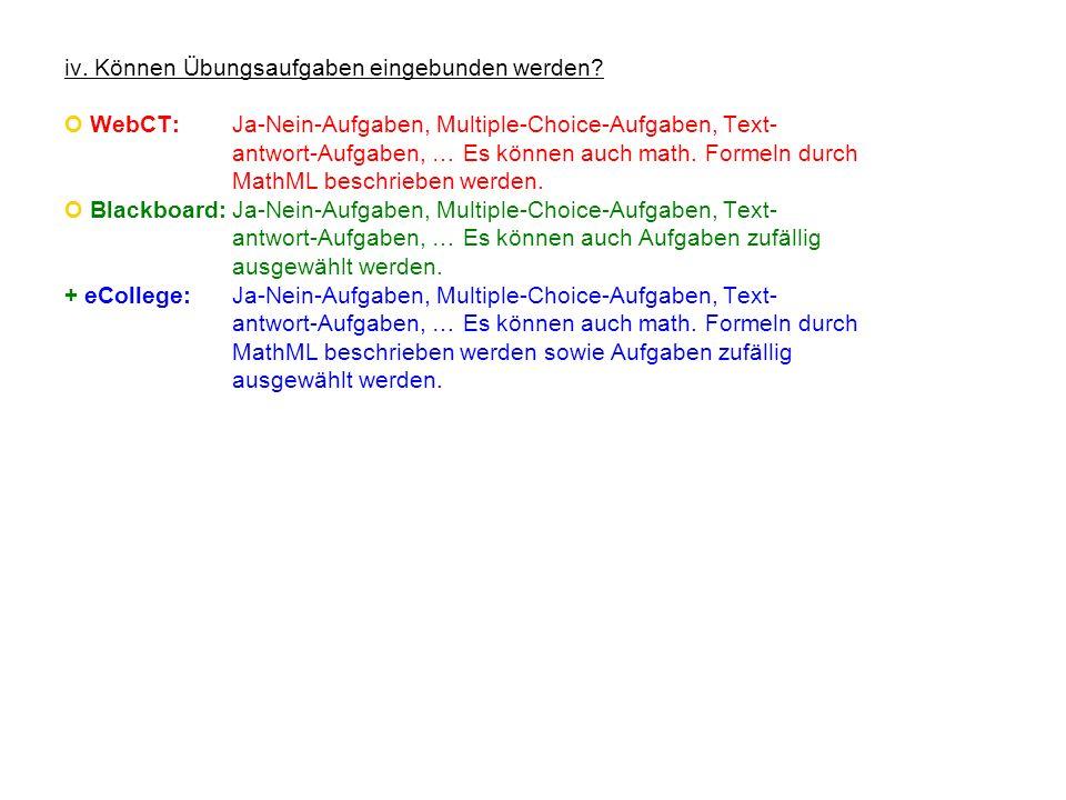 iv. Können Übungsaufgaben eingebunden werden? O WebCT:Ja-Nein-Aufgaben, Multiple-Choice-Aufgaben, Text- antwort-Aufgaben, … Es können auch math. Forme
