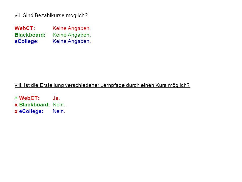 vii. Sind Bezahlkurse möglich? WebCT:Keine Angaben. Blackboard:Keine Angaben. eCollege:Keine Angaben. viii. Ist die Erstellung verschiedener Lernpfade