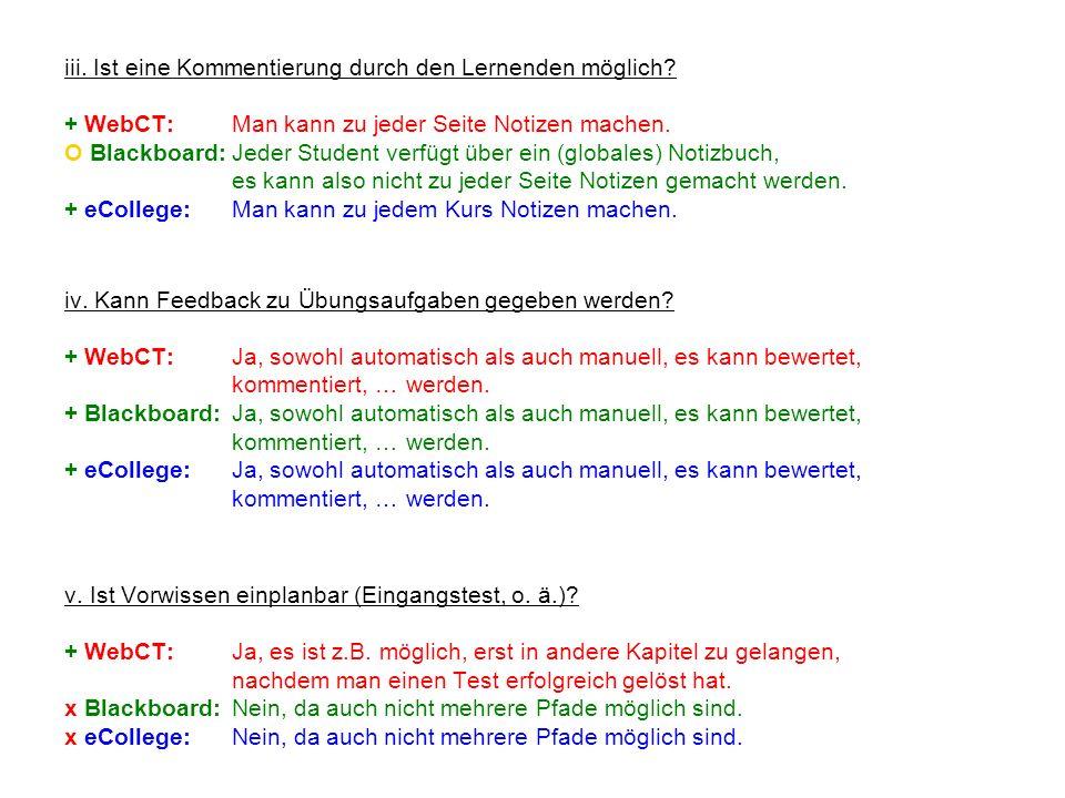 iii. Ist eine Kommentierung durch den Lernenden möglich? + WebCT:Man kann zu jeder Seite Notizen machen. O Blackboard:Jeder Student verfügt über ein (