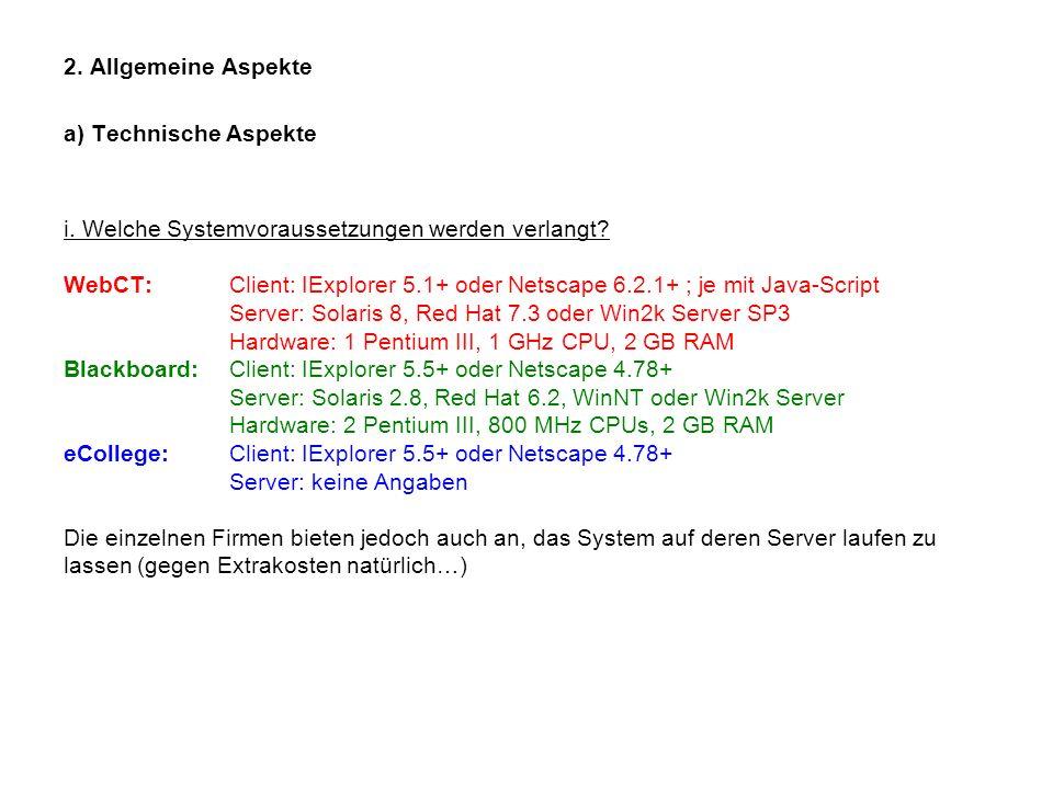 2. Allgemeine Aspekte a) Technische Aspekte i. Welche Systemvoraussetzungen werden verlangt? WebCT:Client: IExplorer 5.1+ oder Netscape 6.2.1+ ; je mi